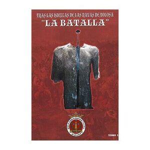 TRAS LAS HUELLAS DE LAS NAVAS DE TOLOSA LA BATALLA TOMO I