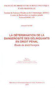 LA DÉTERMINATION DE LA DANGEROSITÉ DES DELINQUANTS EN DROIT PENAL