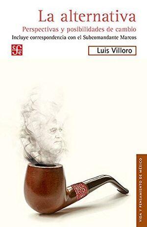 LA ALTERNATIVA : PERSPECTIVAS Y POSIBILIDADES DE CAMBIO / LUIS VILLORO ; PRÓLOGO