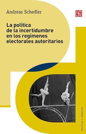 LA POLÍTICA DE LA INCERTIDUMBRE EN LOS REGÍMENES ELECTORALES AUTORITARIOS