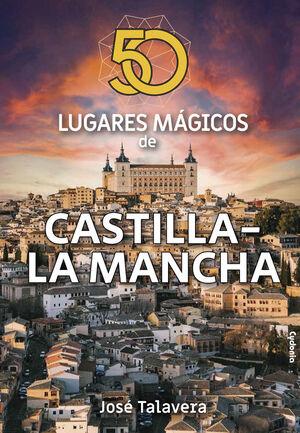 50 LUGARES MAGICOS DE CASTILLA LA MANCHA