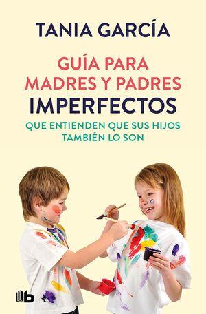 GUÍA PARA MADRES Y PADRES IMPERFECTOS