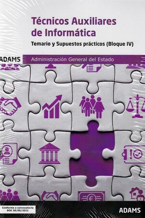 TECNICOS AUXILIARES DE INFORMATICA ADMINISTRACION GENERAL DEL ESTADO TEMARIO Y SUPUESTOS PRACTICOS BLOQUE IV