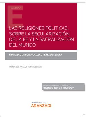 LAS RELIGIONES POLÍTICAS SOBRE LA SECULARIZACIÓN DE LA FE Y LA SACRALIZACIÓN DEL MUNDO