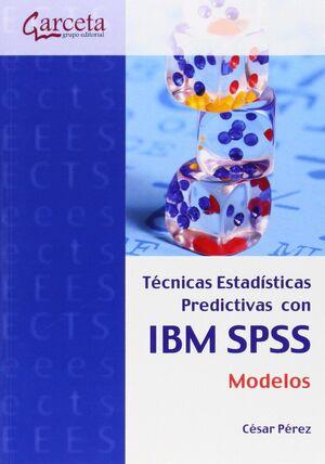 TÉCNICAS ESTADÍSTICAS PREDICTIVAS CON IBM SPSS: MODELOS