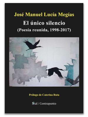 EL ÚNICO SILENCIO (POESÍA REUNIDA, 1998-2017)