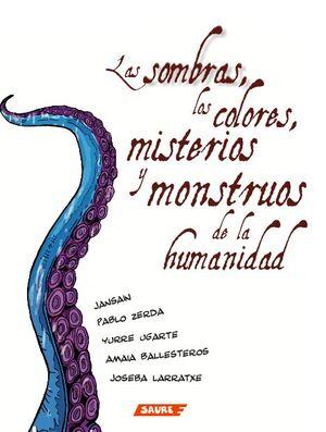 LAS SOMBRAS, LOS COLORES, MISTERIOS Y MONSTRUOS DE LA HUMANIDAD