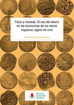FISCO Y MONEDA. EL USO DEL DINERO EN LAS ECONOMÍAS DE LOS REINOS HISPANOS, SIGLO
