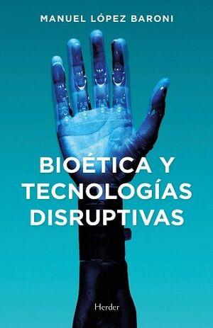 BIOÉTICA Y TECNOLOGÍAS DISRUPTIVAS