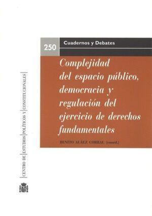 COMPLEJIDAD DEL ESPACIO PÚBLICO, DEMOCRACIA Y REGULACIÓN DEL EJERCICIO DE LOS DE
