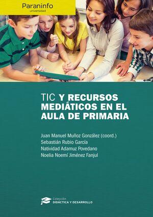 TIC Y RECURSOS MEDIÁTICOS EN EL AULA DE PRIMARIA // COLECCIÓN: DIDÁCTICA Y DESAR