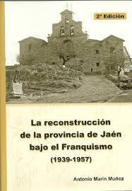 LA RECONSTRUCCIÓN DE LA PROVINCIA DE JAÉN BAJO EL FRANQUISMO 1939-1957
