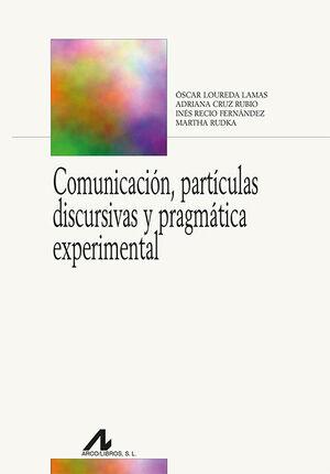 COMUNICACIÓN PARTÍCULAS DISCURSIVAS Y PRAGMÁTICA EXPERIMENTAL