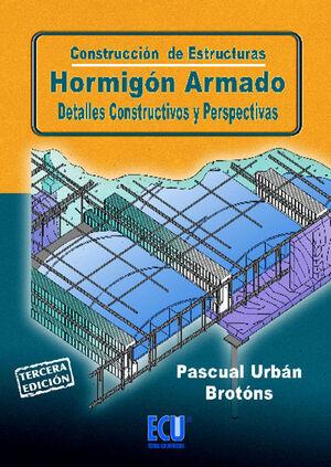 CONSTRUCCIÓN DE ESTRUCTURAS. HORMIGÓN ARMADO. DETALLES CONSTRUCTIVOS Y PERSPECTI