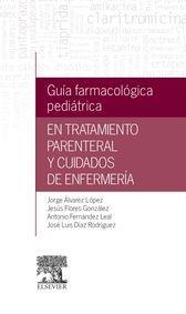 GUÍA FARMACOLÓGICA PEDIÁTRICA EN TRATAMIENTO PARENTERAL Y CUIDADOS DE ENFERMERÍA