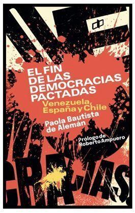 EL FIN DE LAS DEMOCRACIAS PACTADAS VENEZUELA ESPAÑA Y CHILE